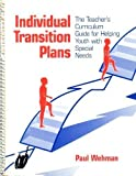 Individual Transition Plans : The Teacher's Curriculum Guide for Helping Youth with Special Needs, Wehman, Paul, 089079622X