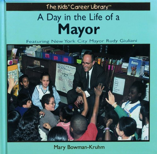 A Day in the Life of a Mayor: Featuring New York City Mayor Rudy Giuliani (The Kids' Career Library)