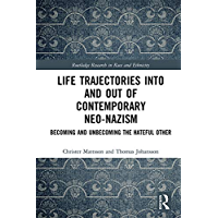 Life Trajectories Into and Out of Contemporary Neo-Nazism: Becoming and Unbecoming the Hateful Other (Routledge Research in Race and Ethnicity) (English Edition)