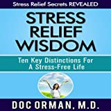 Stress Relief Wisdom: Ten Key Distinctions for a Stress-Free Life