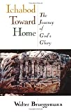 Ichabod Toward Home: The Journey of God's Glory, Walter Brueggemann, 0802839304
