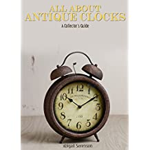 All About Antique Clocks: A Collectors Guide