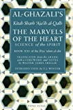 The Marvels of the Heart: Science of the Spirit (Ihya Ulum Al-Din/ the Revival of the Religious Sciences)