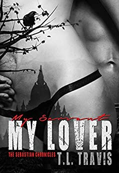 My Servant, My Lover (The Sebastian Chronicles Book 2) by [Travis, T.L.]