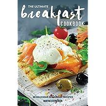 The Ultimate Breakfast Cookbook: 90 Delicious Breakfast Recipes
