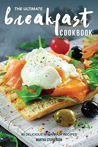 The Ultimate Breakfast Cookbook: 90 Delicious Breakfast Recipes by Martha Stephenson