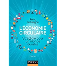 L'économie Circulaire: Stratégie Pour Un Monde Durable 2e Éd.
