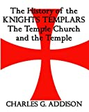 The History of the Knights Templars, the Temple Church and the Temple, Charles G. Addison, 1441430121
