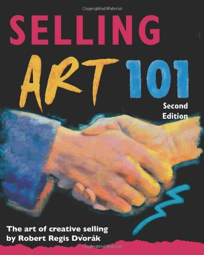 Selling Art 101, Second Edition: The Art of Creative Selling (Selling Art 101: The Art of Creative Selling)