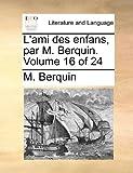 L' Ami des Enfans, Par M Berquin, M. Berquin, 1140984128