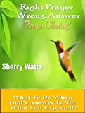 Right Prayer Wrong Answer: Prayer Offering (Right Prayer Wrong Answer:What To Do When God's Answer Is Not What You Expected? Book 2)