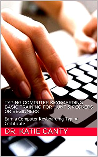 - Typing Computer Keyboarding Basic Training for Hunt & Peckers or Beginners : Earn a Computer Keyboarding Typing Certificate (Need or Want Basic Computer Skills? Book 4)