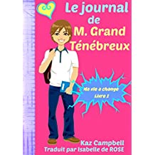 Le journal de M. Grand Ténébreux - Ma vie a change - Livre 1 (French Edition)