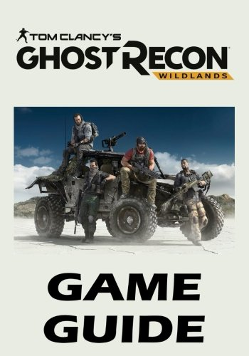 Tom Clancy's Ghost Recon Wildlands - Game Guide: Walkthroughs, Tips and Tricks, Cheats and Secrets, Things To Do and Not To Do. Your all-in-one Tom Clancy's Ghost Recon Wildlands Strategy Guide