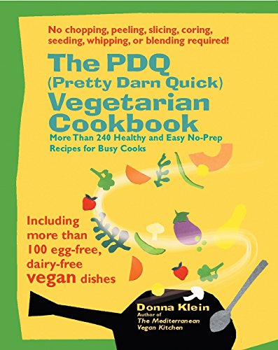 The PDQ (Pretty Darn Quick) Vegetarian Cookbook: 240 Healthy and Easy No-Prep Recipes for Busy Cooks by Donna Klein