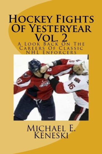 Read Online Hockey Fights Of Yesteryear Vol. 2: A Look Back On The Careers Of Classic NHL Enforcers PDF