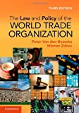 The Law and Policy of the World Trade Organization, Peter Van den Bossche and Werner Zdouc, 1107024498