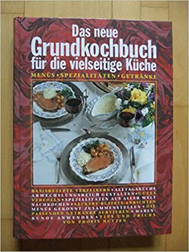 Das neue Grundkochbuch für die vielseitige Küche - Menüs ...