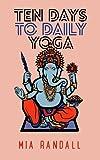Ten Days to Daily Yoga, Mia Randall, 149753528X