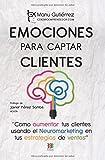 EMOCIONES PARA CAPTAR CLIENTES: Cómo aumentar tus clientes usando el neuromarketing en tus estrategias de ventas (CerebroEmprendedor)