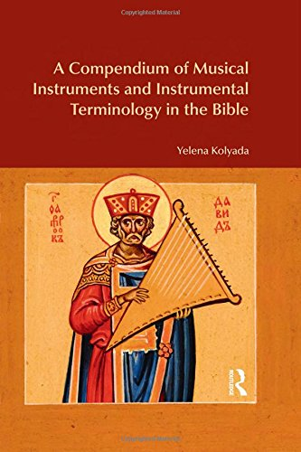 A Compendium of Musical Instruments and Instrumental Terminology in the Bible (BibleWorld)
