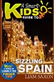 A Smart Kids Guide To SIZZLING SPAIN: A World Of Learning At Your Fingertips (Volume 1)
