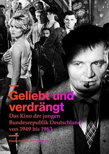 Geliebt und verdrängt: Das Kino der jungen Bundesrepublik Deutschland von 1949 bis 1963 Broschiert – 28. Juli 2016 Claudia Dillmann Olaf Möller Deutsches Filminstitut 3887990897