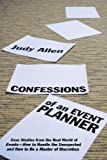 Confessions of an Event Planner: Case Studies from the Real World of Events - How to Handle the Un-expected, and How to Be a Master of Discretion