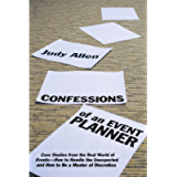 Confessions of an Event Planner: Case Studies from the Real World of Events--How to Handle the Unexpected and How to Be…
