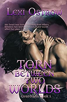 Torn Between Two Worlds (Guardians Series Book 1) by [Ostrow, Lexi]