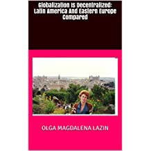 Globalization Is Decentralized: Latin America And Eastern Europe Compared