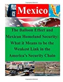 The Balloon Effect and Mexican Homeland Security: What It Means to Be the Weakest Link in the America's Security Chain, Naval War Naval War College, 1500404187