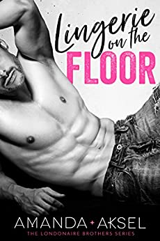 Lingerie on the Floor (The Londonaire Brothers Series Book 1) by [Aksel, Amanda]