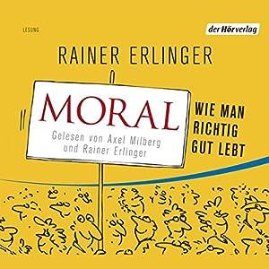 Moral. Wie man richtig gut lebt Hörbuch