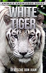 White Tiger: Beautiful Pictures & Interesting Facts Children Book About White Tigers (Animals Knowledge Series)