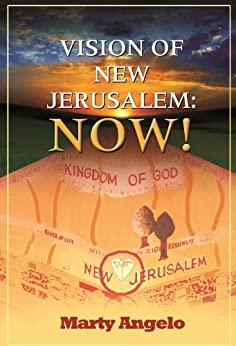 Vision of New Jerusalem: Now! by [Angelo, Marty]
