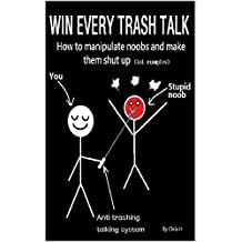 Pro-social gaming behavior: Win every trash talk and manipulate noobs and make them shut up (League of Legends examples)