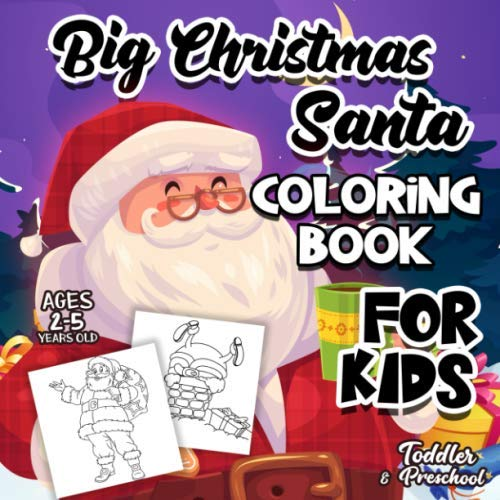 Big Christmas Santa Coloring Book For Kids Ages 2-5: A Collection of Fun and Easy Christmas Eve Santa Claus Gifts Coloring Pages for Kids, Toddlers and Preschool (Coloring Easy Christmas Pages)