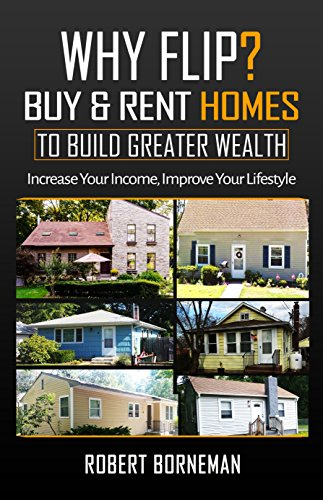 Why Flip?  BUY & RENT HOMES: To Build Greater Wealth cover