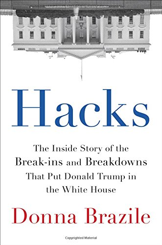 Hacks: The Inside Story of the Break-ins and Breakdowns That Put Donald Trump in the White House cover