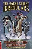 The Baker Street Irregulars: 3 - The Adventure Of The Charge Of The Old Brigade (EDGE - The Baker Street Irregulars)