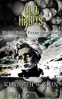 Old Habits: Digital Horror Fiction Short Story by [Cain, Kenneth W., Fiction, Digital]