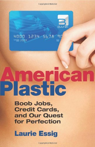 American Plastic: Boob Jobs, Credit Cards, and the Quest for Perfection ebook