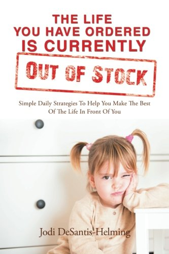 (The Life You Have Ordered Is Currently Out of Stock: Simple Daily Strategies to Help You Make the Best of the Life in Front of You )