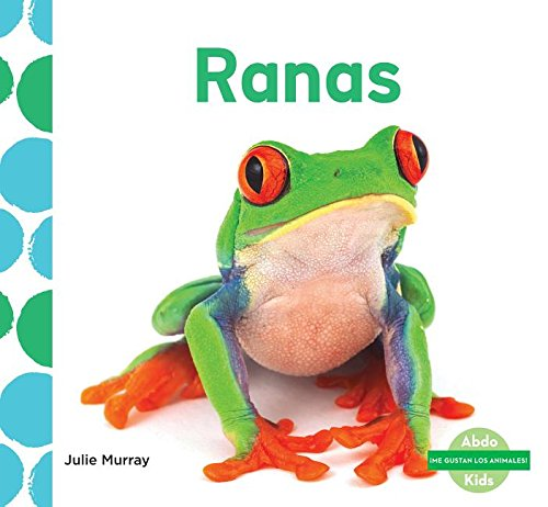 Ranas (Frogs) (Me Gustan Los Animales! (I Like Animals!)) (Spanish Edition) by Abdo Kids