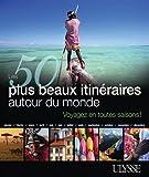 50 PLUS BEAUX ITINÉRAIRES AUTOUR DU MONDE (LES)