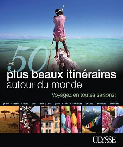Les 50 plus beaux itinéraires autour du monde ~ Philippe Bergeron, Emilie Marcil, Anne Bécel, Pascal Biet