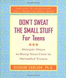img - for Don't Sweat the Small Stuff for Teens: Simple Ways to Keep Your Cool in Stressful Times (Don't Sweat the Small Stuff Series) book / textbook / text book