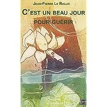 C'est un beau jour pour guérir: Témoignage et guide pratique (French Edition)