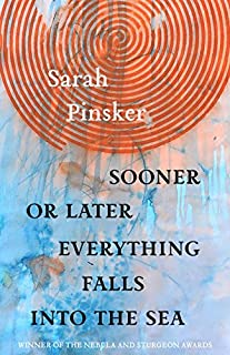 Book Cover: Sooner or Later Everything Falls Into the Sea: Stories